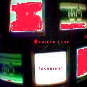 rainer loop - screens