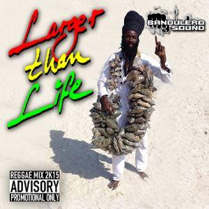 Bandulero Sound - Larger Than Life (Reggae Mix 2015)