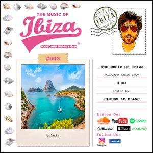 THE MUSIC OF IBIZA - Postcard Radio Show #003 Hosted By Claude Le Blanc