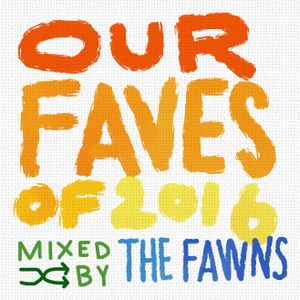 Our Faves of 2016, mixed by The Fawns