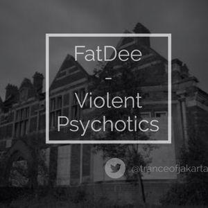 FatDee - Violent Psychotics (012)