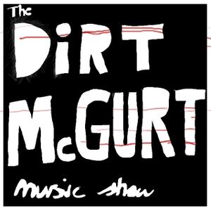 The Dirt McGurt Music Show - Episode 2