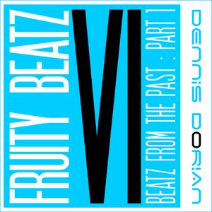Fruity Beatz VI (Beatz From The Past : Part 1)