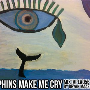 #MIXTAPE056 - Dolphins Make Me Cry by Bryan Maasarani