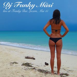 Live Mix (Part1) --- DJ Funky Mäsi @ Franky Bar Lucern --- May 2015