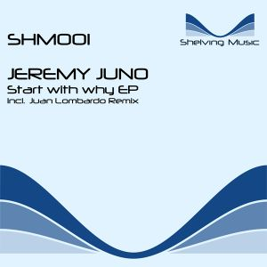 Jeremy Juno - Start with why EP [SHM001]