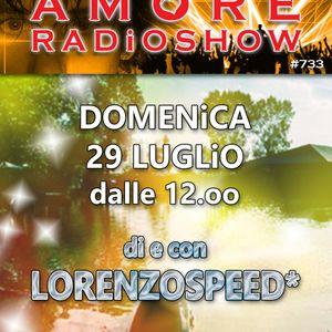 LORENZOSPEED* presents AMORE Radio Show 733 Domenica 29 Luglio 2018