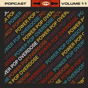 Power Pop Overdose Popcast Volume 11