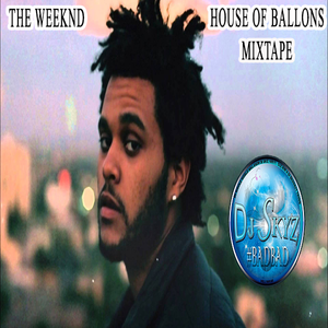THE WEEKND HOUSE OF BALLOONS MIXTAPE#BADBAD