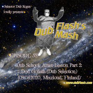 Dub Flash's Dub Mash Episode 55: Artist Lesson Part 2: Don Goliath (Dub Selection)