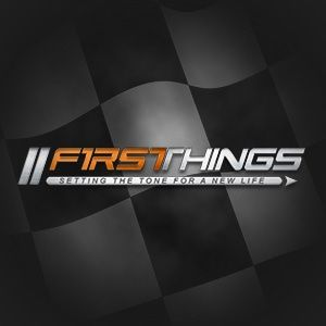 First Things - Pt I