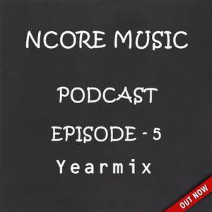 NCORE MUSIC PODCAST (Episode - 5) YEARMIX