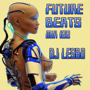 Future Beats Mix 122 - Dj Lesbo!