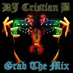 DJ Cristian B - Grab The Mix