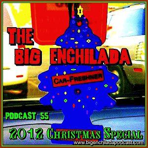 BIG ENCHILADA 55: 2012 Christmas Special