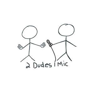 2 Dudes 1 Mic - November 21st, 2015