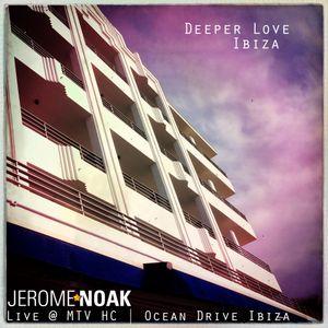 Jerome Noak´s Deeper Love + 18  ( Live @ MTV HC | Ocean Drive Ibiza ´13 )