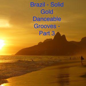 Brazil - Solid Gold Danceable Grooves - Part 3