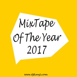 Mix-Tape Of The Year 2017 (Dj Kanji)