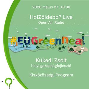 European Green Deal - Kükedi Zsolt | HolZöldebb? Live @OPENAIRRADIO (2020.05.27) Podcast