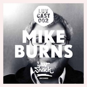 LUVCAST 002: MIKEBURNS