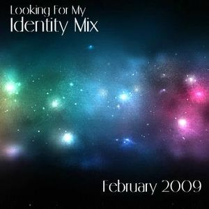 Looking For My Identity Mix - February 2009