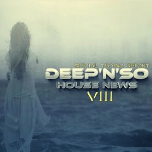 Deep'n'so - House News VIII (special techno report)