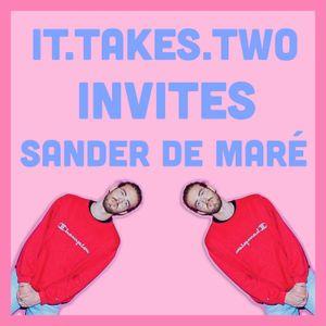 it.takes.two INVITES °2 Sander De Maré (#3.5)