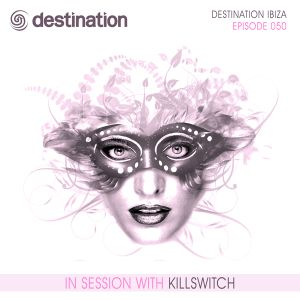DST050 - Destination Ibiza - In Session With Killswitch (Episode 050)