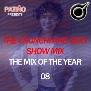 The Crunchi And Sexy Show Mix - EPISODE 08 [THE MIX OF THE YEAR] (Especial Mix For One Hour)