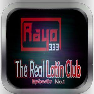Rayo333 -The Real Latin Club Episodio No.1