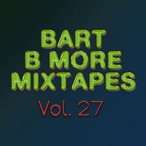 Bart B More Mixtapes Vol. 27
