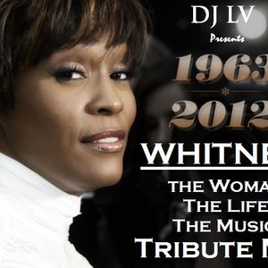 LOUD Drama Pres. DJ LV - Whitney (The Woman, The Life, The Music) Tribute Mix