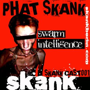 Skankcast001 : Swarm Intelligence