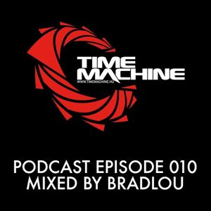 Time Machine Podcast Episode 010 - Mixed By Bradlou