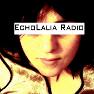 Echolalia Radio EP 09: Goodbye my Clockwork Heart - 30/05/13