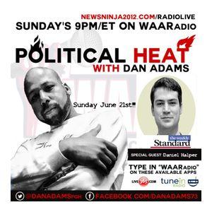 Political HEAT with Dan Adams and Guest Daniel Halper - 6/21/2015