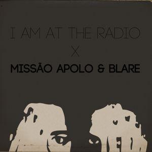 RadioCast#1 | I am at The Radio x Missão Apolo & Blare