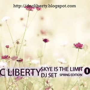 Dnc Liberty - Skye Is The Limit 004 ( Dj Set - Spring Edition )