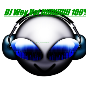 DJ Wey VOL IIIIIIIIIIIIIIIIIIIIIIIIIIIII 100% Mix