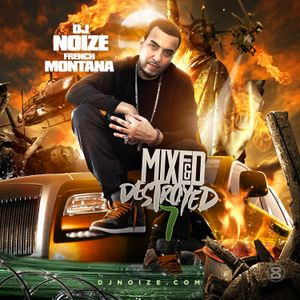 DJ Noize - Mixed & Destroyed 7 (Hosted by French Montana) (Best of)
