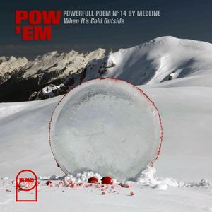 "POW'EM N°14 - Powerfull Poem by Medline ""When It's Cold Outside"""