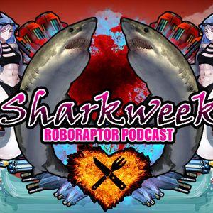 #45 Roboraptor Podcast - Sharkweek
