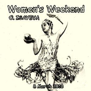 O. ISAYEVA - WOMEN'S WEEKEND (8 March 2018)