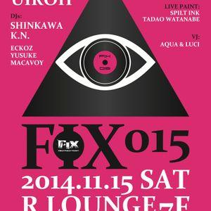 K.N. @ FIX 015 15th / NOV / 2014