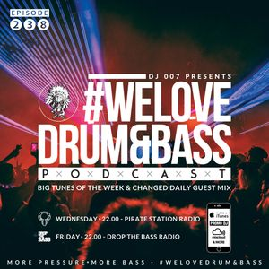 DJ 007 Presents #WeLoveDrum&Bass Podcast #238 & Changed Daily Guest Mix