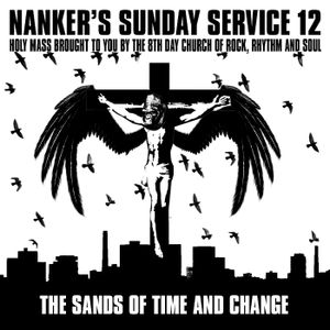 Nanker's Sunday Service 12 - The Sands of Time and Change