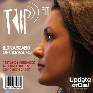 TRIP FM com Ilona Szabó De Carvalho