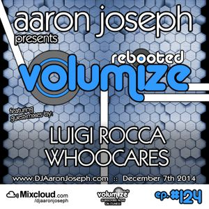 VOLUMIZE (Episode 124 w/ Luigi Rocca & WhooCares Guest Mixes) (Dec 2014)