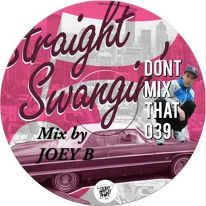 Don't Mix That Vol 39: Joey B - Straight Swangin' 5